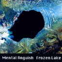 Mental Anguish - Frozen Lake