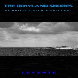 Levente - The Dowland Shores of Philip K. Dick's Universe
