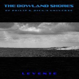 Levente - The Dowland Shores of Philip K. Dick's Universe